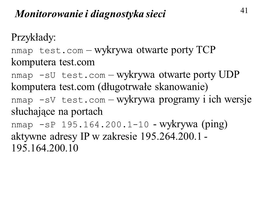 Monitorowanie i diagnostyka sieci 41 Przykłady: nmap test.com – wykrywa otwarte porty TCP komputera test.com nmap -sU test.com – wykrywa otwarte porty