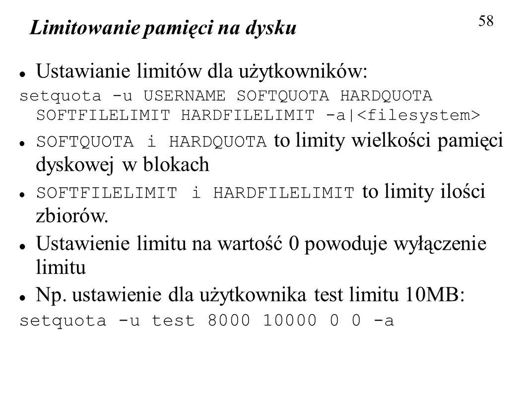 Limitowanie pamięci na dysku 58 Ustawianie limitów dla użytkowników: setquota -u USERNAME SOFTQUOTA HARDQUOTA SOFTFILELIMIT HARDFILELIMIT -a| SOFTQUOT
