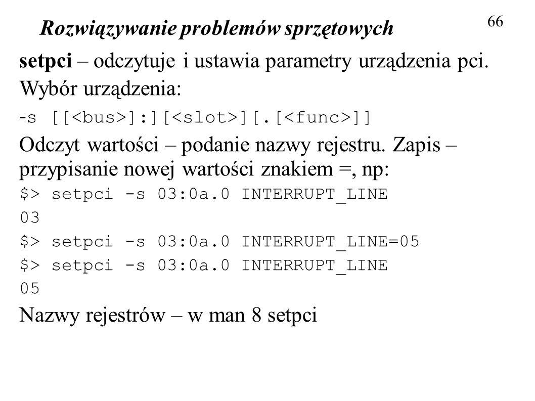 Rozwiązywanie problemów sprzętowych 66 setpci – odczytuje i ustawia parametry urządzenia pci. Wybór urządzenia: - s [[ ]:][ ][.[ ]] Odczyt wartości –
