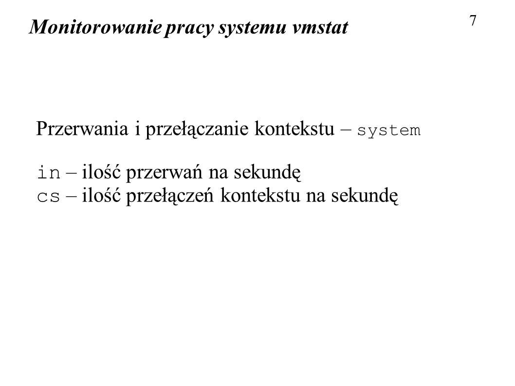 Monitorowanie pracy systemu vmstat 7 Przerwania i przełączanie kontekstu – system in – ilość przerwań na sekundę cs – ilość przełączeń kontekstu na se