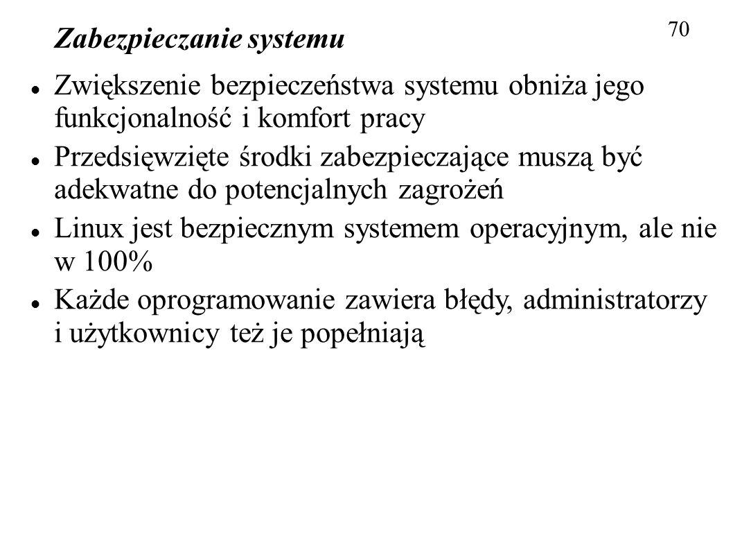 Zabezpieczanie systemu 70 Zwiększenie bezpieczeństwa systemu obniża jego funkcjonalność i komfort pracy Przedsięwzięte środki zabezpieczające muszą by