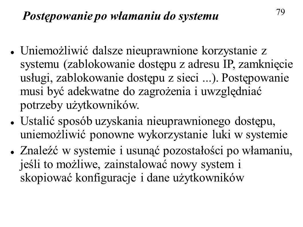 Postępowanie po włamaniu do systemu 79 Uniemożliwić dalsze nieuprawnione korzystanie z systemu (zablokowanie dostępu z adresu IP, zamknięcie usługi, z