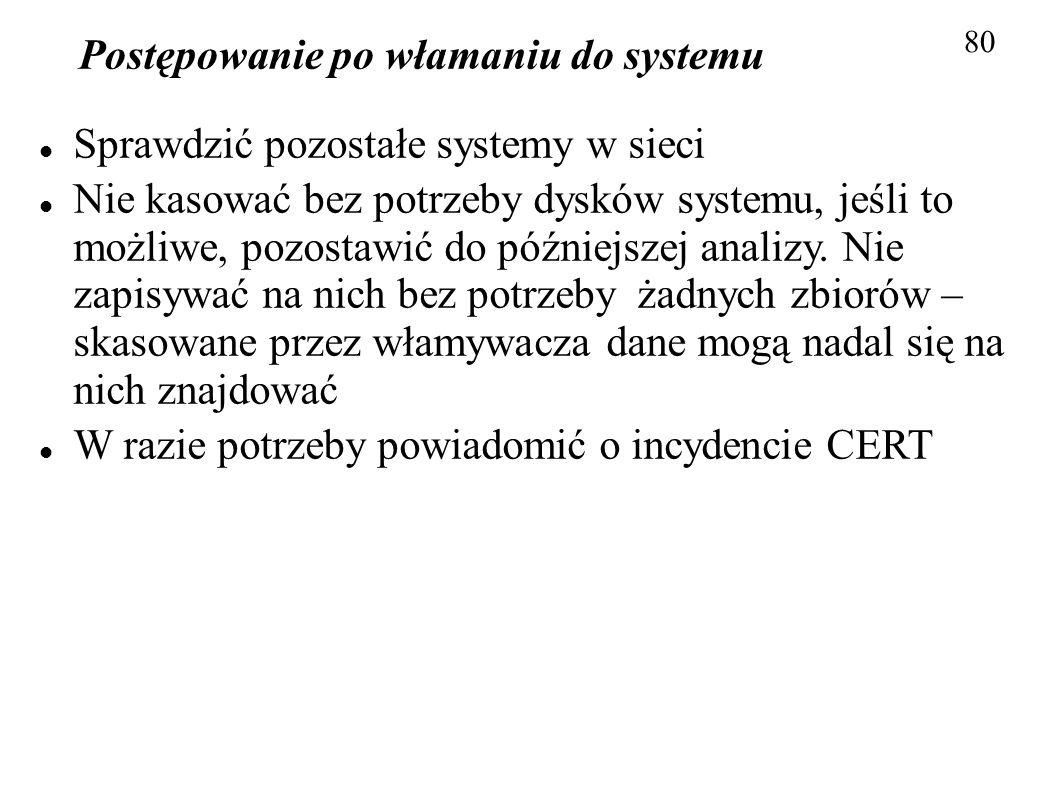 Postępowanie po włamaniu do systemu 80 Sprawdzić pozostałe systemy w sieci Nie kasować bez potrzeby dysków systemu, jeśli to możliwe, pozostawić do pó