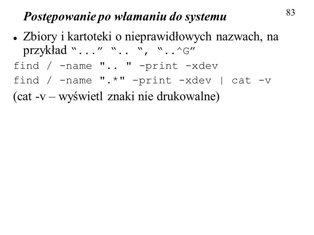 Postępowanie po włamaniu do systemu 83 Zbiory i kartoteki o nieprawidłowych nazwach, na przykład.....,..^G find / -name