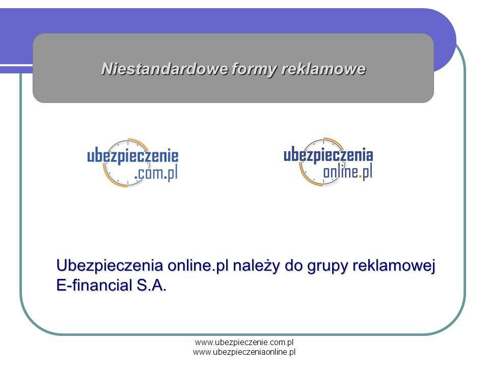 www.ubezpieczenie.com.pl www.ubezpieczeniaonline.pl Ubezpieczenia online.pl należy do grupy reklamowej E-financial S.A. Niestandardowe formy reklamowe