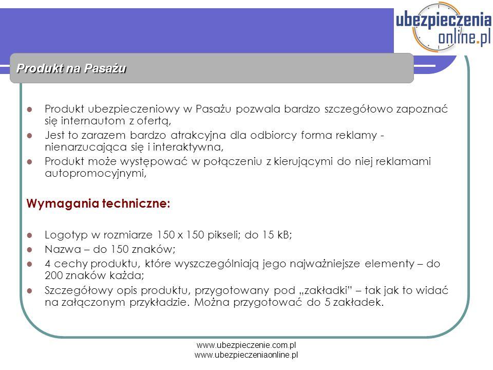 www.ubezpieczenie.com.pl www.ubezpieczeniaonline.pl Produkt na Pasażu Produkt ubezpieczeniowy w Pasażu pozwala bardzo szczegółowo zapoznać się interna