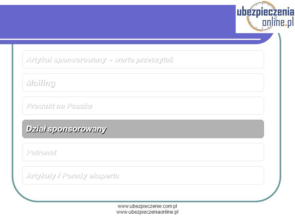 www.ubezpieczenie.com.pl www.ubezpieczeniaonline.pl Mailing Produkt na Pasażu Artykuły / Porady eksperta Patronat Dział sponsorowany Artykuł sponsorow