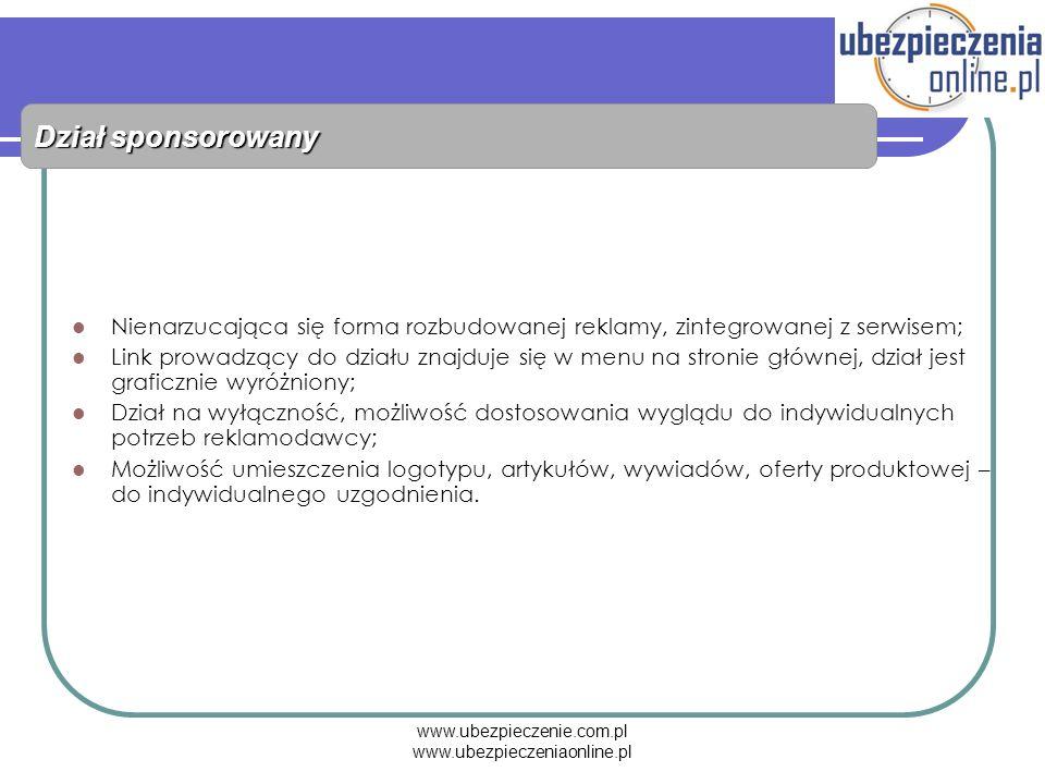 www.ubezpieczenie.com.pl www.ubezpieczeniaonline.pl Dział sponsorowany Nienarzucająca się forma rozbudowanej reklamy, zintegrowanej z serwisem; Link p