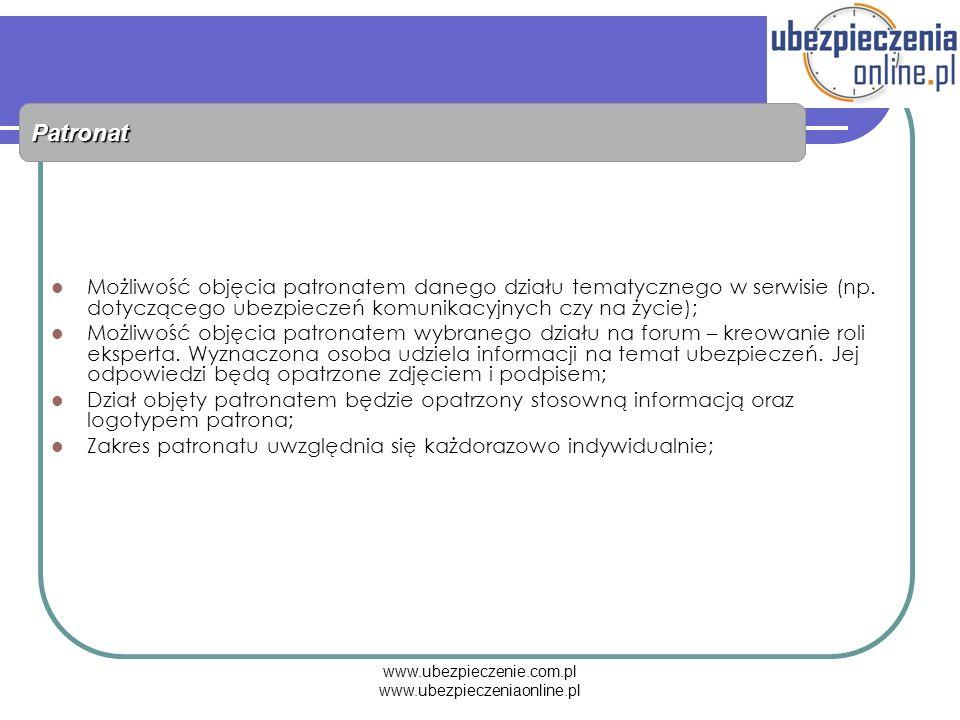 www.ubezpieczenie.com.pl www.ubezpieczeniaonline.pl Patronat Możliwość objęcia patronatem danego działu tematycznego w serwisie (np. dotyczącego ubezp