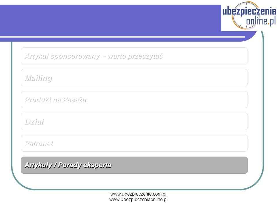 www.ubezpieczenie.com.pl www.ubezpieczeniaonline.pl Mailing Formy graficzne Mailing Produkt na Pasażu Dział Patronat Artykuły / Porady eksperta Artyku