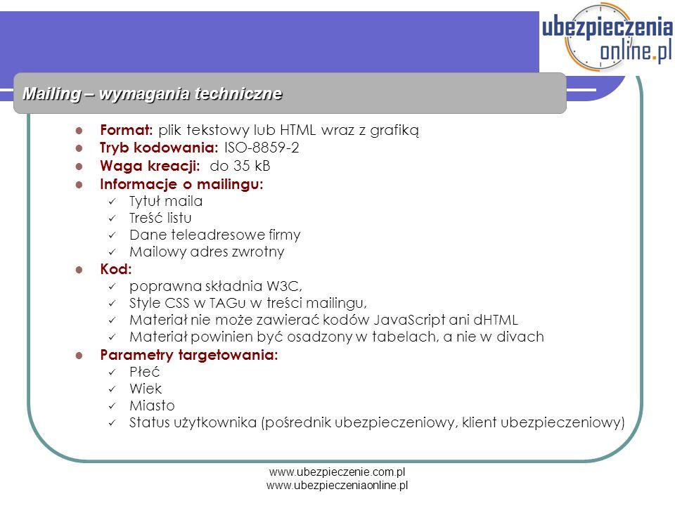 www.ubezpieczenie.com.pl www.ubezpieczeniaonline.pl Mailing – wymagania techniczne Format: plik tekstowy lub HTML wraz z grafiką Tryb kodowania: ISO-8