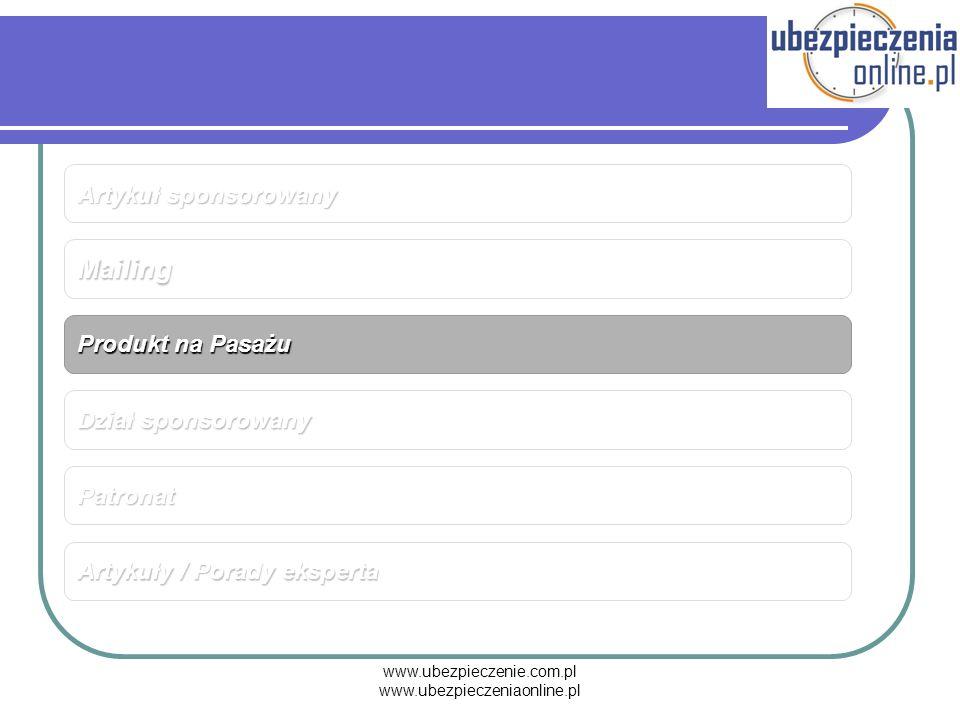 www.ubezpieczenie.com.pl www.ubezpieczeniaonline.pl Mailing Dział sponsorowany Artykuły / Porady eksperta Patronat Produkt na Pasażu Artykuł sponsorow