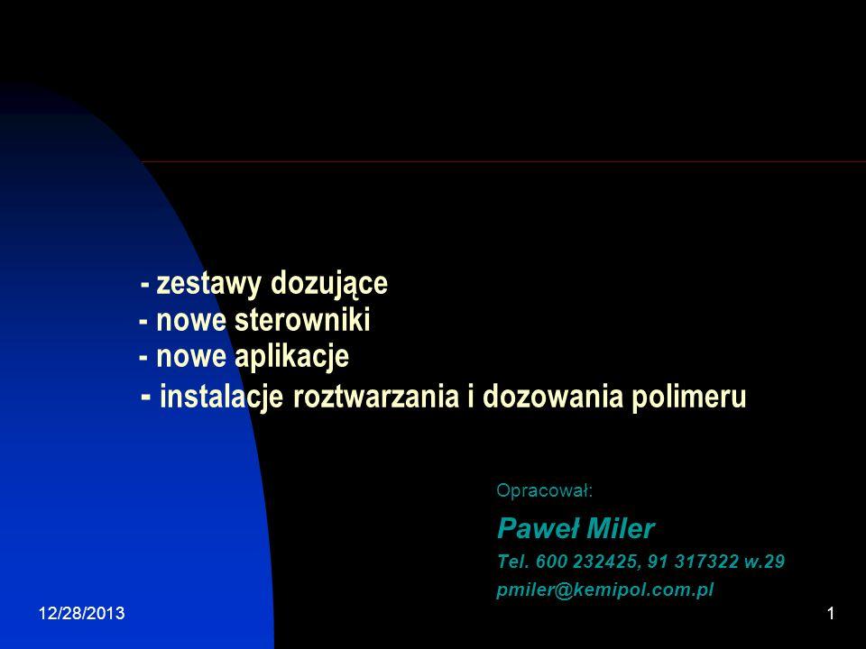 12/28/20131 - zestawy dozujące - nowe sterowniki - nowe aplikacje - instalacje roztwarzania i dozowania polimeru Opracował: Paweł Miler Tel. 600 23242