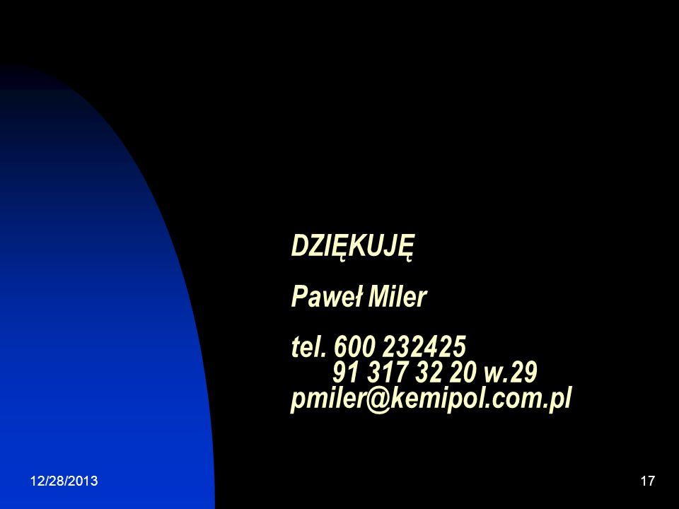 12/28/201317 DZIĘKUJĘ Paweł Miler tel. 600 232425 91 317 32 20 w.29 pmiler@kemipol.com.pl
