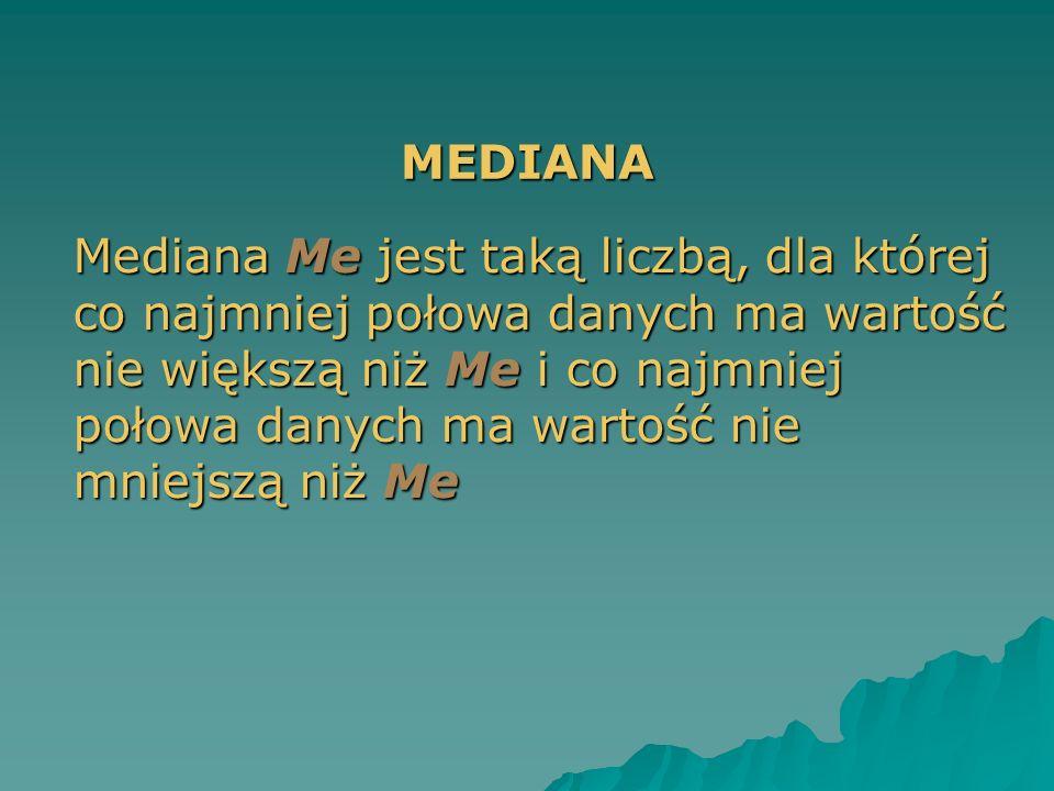 MEDIANA Mediana Me jest taką liczbą, dla której co najmniej połowa danych ma wartość nie większą niż Me i co najmniej połowa danych ma wartość nie mni