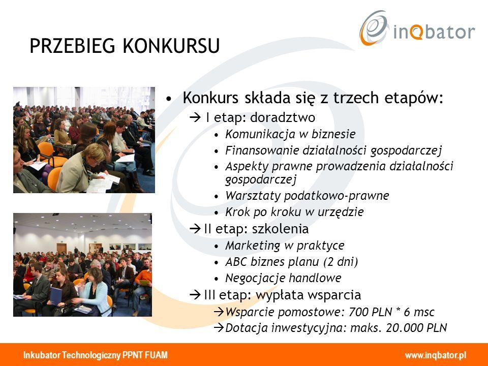 Inkubator Technologiczny PPNT FUAM www.inqbator.pl PRZEBIEG KONKURSU Konkurs składa się z trzech etapów: I etap: doradztwo Komunikacja w biznesie Fina