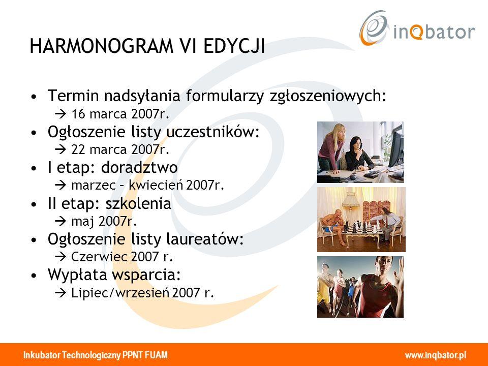 Inkubator Technologiczny PPNT FUAM www.inqbator.pl HARMONOGRAM VI EDYCJI Termin nadsyłania formularzy zgłoszeniowych: 16 marca 2007r. Ogłoszenie listy