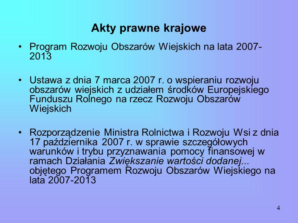 4 Akty prawne krajowe Program Rozwoju Obszarów Wiejskich na lata 2007- 2013 Ustawa z dnia 7 marca 2007 r.