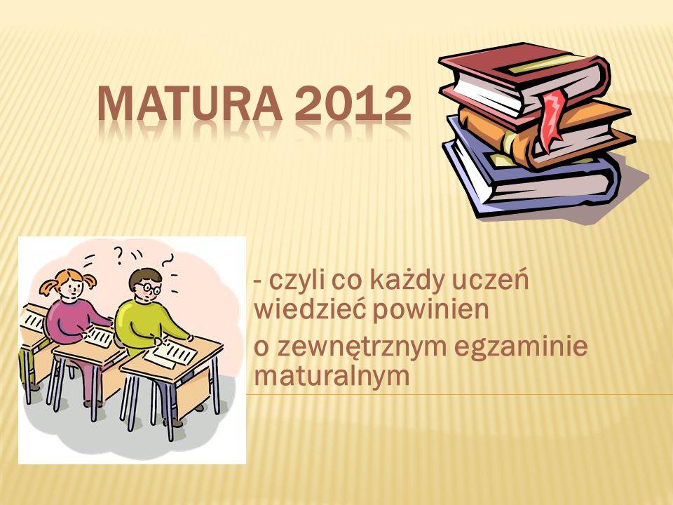 - czyli co każdy uczeń wiedzieć powinien o zewnętrznym egzaminie maturalnym