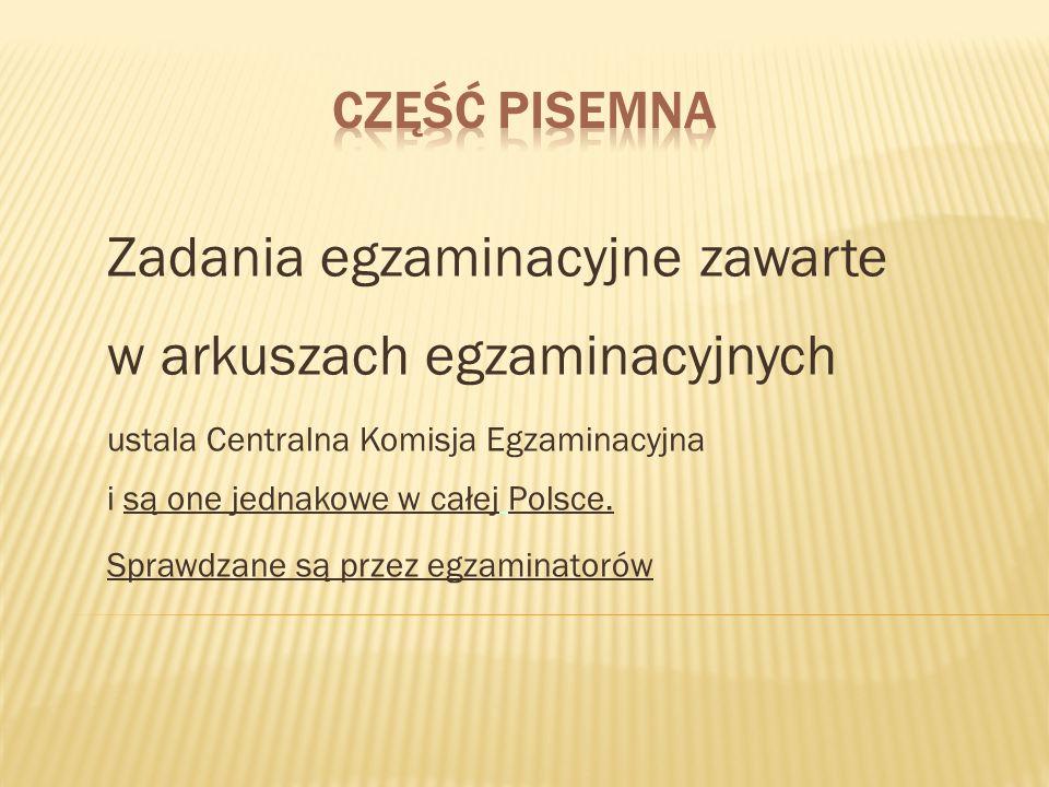 Zadania egzaminacyjne zawarte w arkuszach egzaminacyjnych ustala Centralna Komisja Egzaminacyjna i są one jednakowe w całej Polsce.