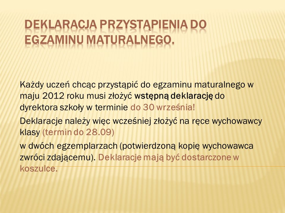 Każdy uczeń chcąc przystąpić do egzaminu maturalnego w maju 2012 roku musi złożyć wstępną deklarację do dyrektora szkoły w terminie do 30 września.