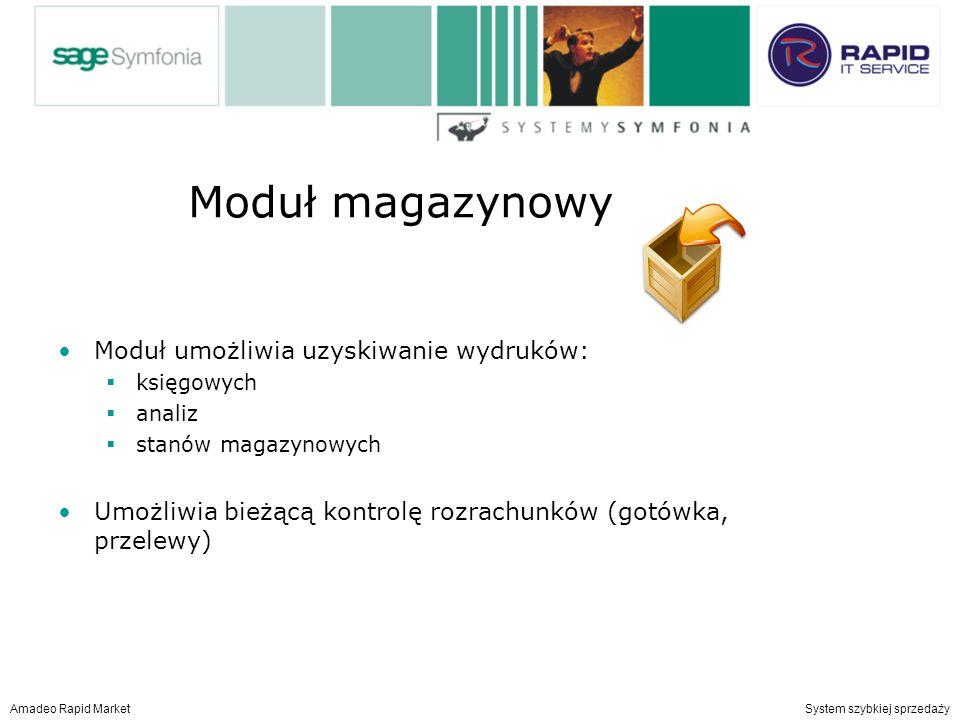 Moduł magazynowy Moduł umożliwia uzyskiwanie wydruków: księgowych analiz stanów magazynowych Umożliwia bieżącą kontrolę rozrachunków (gotówka, przelewy) Amadeo Rapid Market System szybkiej sprzedaży