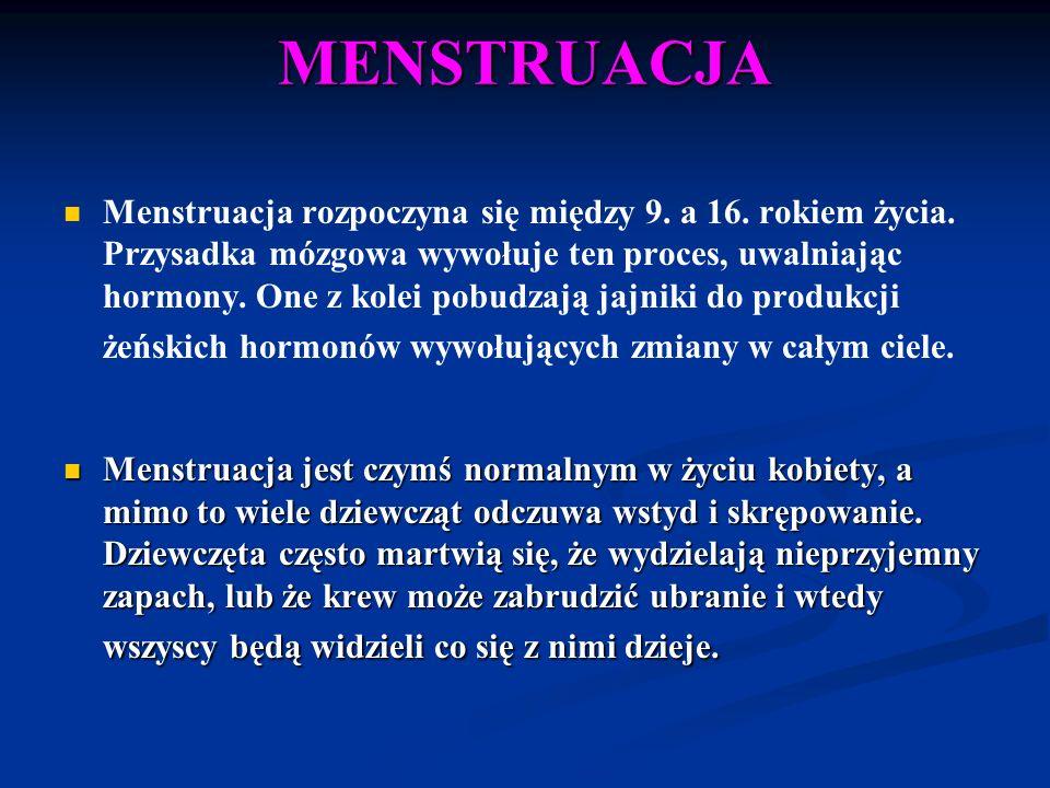 MENSTRUACJA Menstruacja rozpoczyna się między 9. a 16. rokiem życia. Przysadka mózgowa wywołuje ten proces, uwalniając hormony. One z kolei pobudzają
