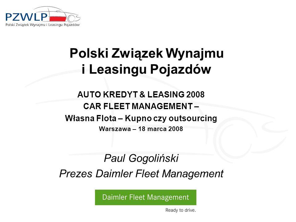 Polski Związek Wynajmu i Leasingu Pojazdów AUTO KREDYT & LEASING 2008 CAR FLEET MANAGEMENT – Własna Flota – Kupno czy outsourcing Warszawa – 18 marca