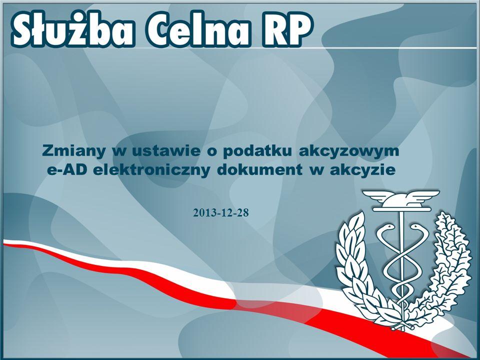 Zmiany w ustawie o podatku akcyzowym e-AD elektroniczny dokument w akcyzie 2013-12-28