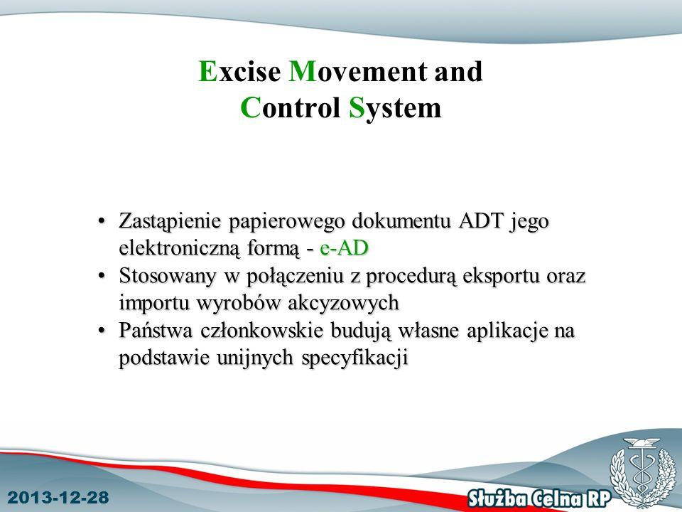 2013-12-28 Excise Movement and Control System Zastąpienie papierowego dokumentu ADT jego elektroniczną formą - e-ADZastąpienie papierowego dokumentu ADT jego elektroniczną formą - e-AD Stosowany w połączeniu z procedurą eksportu oraz importu wyrobów akcyzowychStosowany w połączeniu z procedurą eksportu oraz importu wyrobów akcyzowych Państwa członkowskie budują własne aplikacje na podstawie unijnych specyfikacjiPaństwa członkowskie budują własne aplikacje na podstawie unijnych specyfikacji