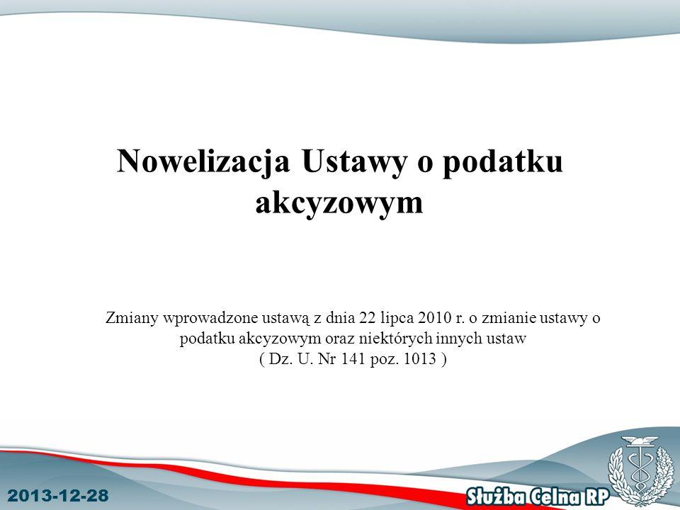 Nowelizacja Ustawy o podatku akcyzowym Zmiany wprowadzone ustawą z dnia 22 lipca 2010 r. o zmianie ustawy o podatku akcyzowym oraz niektórych innych u