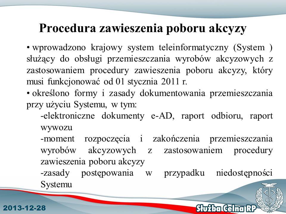 2013-12-28 Procedura zawieszenia poboru akcyzy wprowadzono krajowy system teleinformatyczny (System ) służący do obsługi przemieszczania wyrobów akcyzowych z zastosowaniem procedury zawieszenia poboru akcyzy, który musi funkcjonować od 01 stycznia 2011 r.