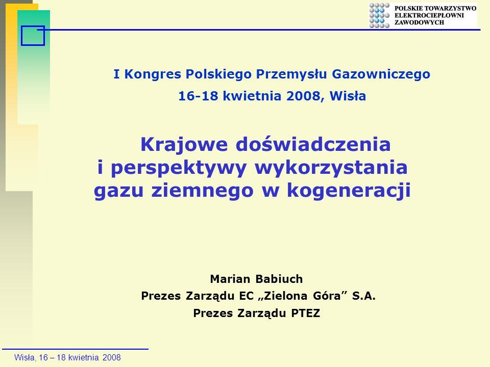 Wisła, 16 – 18 kwietnia 2008 Wykorzystanie ekonomicznego potencjału kogeneracji przyniesie wymierne efekty.