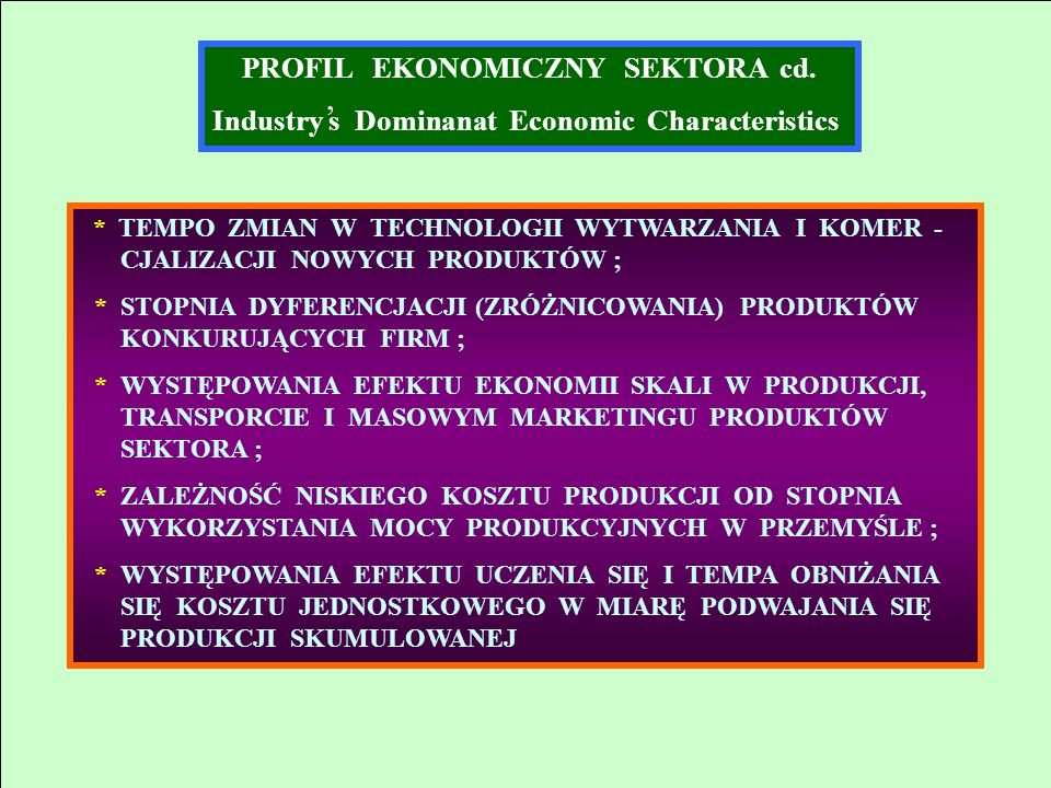 PROFIL EKONOMICZNY SEKTORA cd. Industry s Dominanat Economic Characteristics * TEMPO ZMIAN W TECHNOLOGII WYTWARZANIA I KOMER - CJALIZACJI NOWYCH PRODU