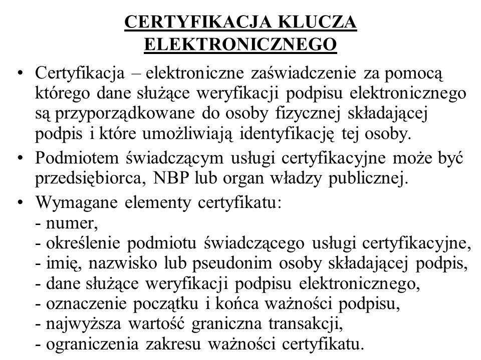 CERTYFIKACJA KLUCZA ELEKTRONICZNEGO Certyfikacja – elektroniczne zaświadczenie za pomocą którego dane służące weryfikacji podpisu elektronicznego są p