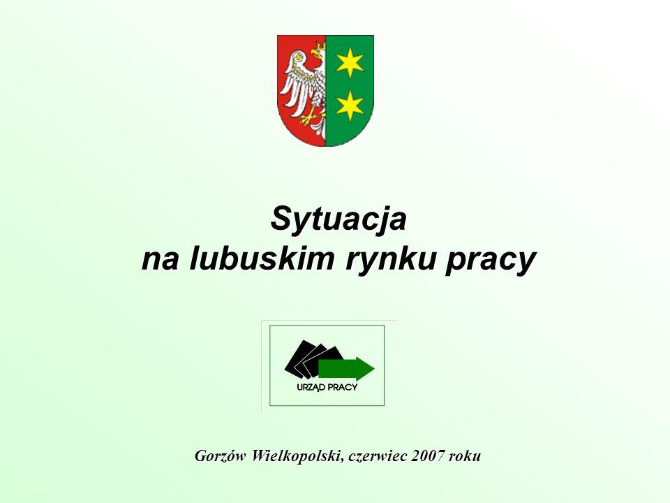 Sytuacja na lubuskim rynku pracy Gorzów Wielkopolski, czerwiec 2007 roku