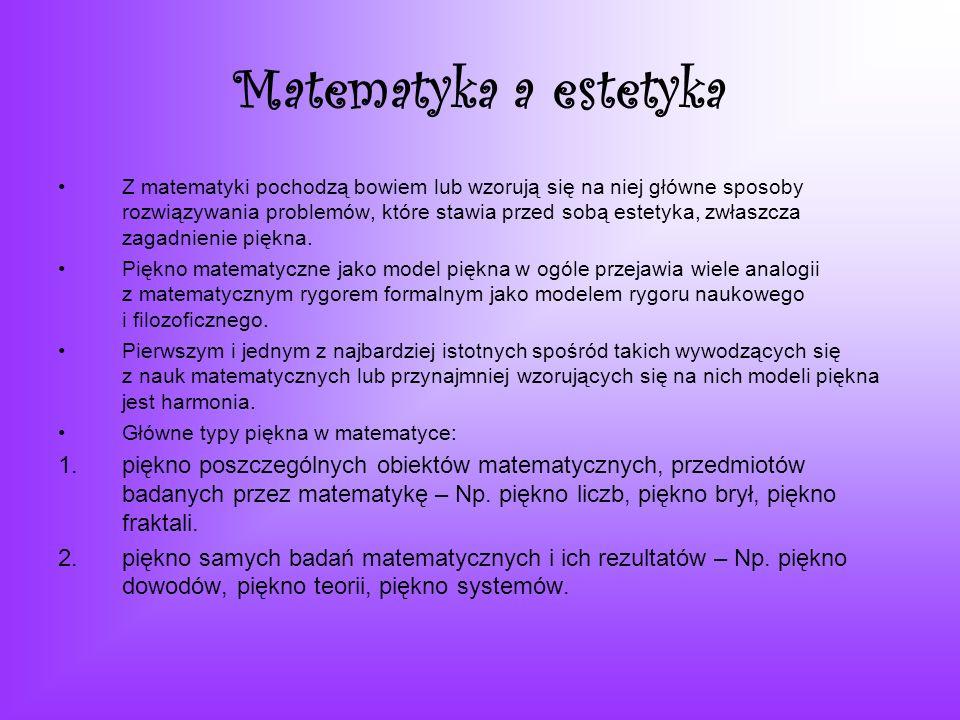 Matematyka a estetyka Z matematyki pochodzą bowiem lub wzorują się na niej główne sposoby rozwiązywania problemów, które stawia przed sobą estetyka, z