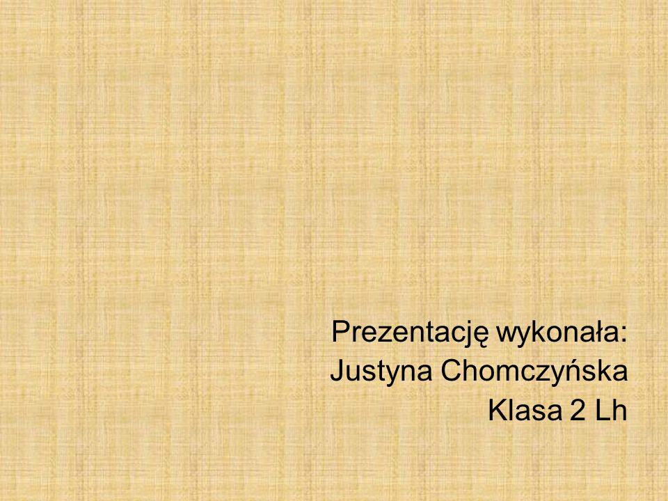 Prezentację wykonała: Justyna Chomczyńska Klasa 2 Lh