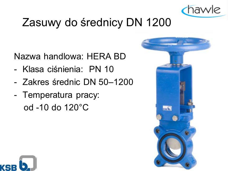 Zasuwy do średnicy DN 1200 Nazwa handlowa: HERA BD -Klasa ciśnienia: PN 10 -Zakres średnic DN 50–1200 -Temperatura pracy: od -10 do 120°C