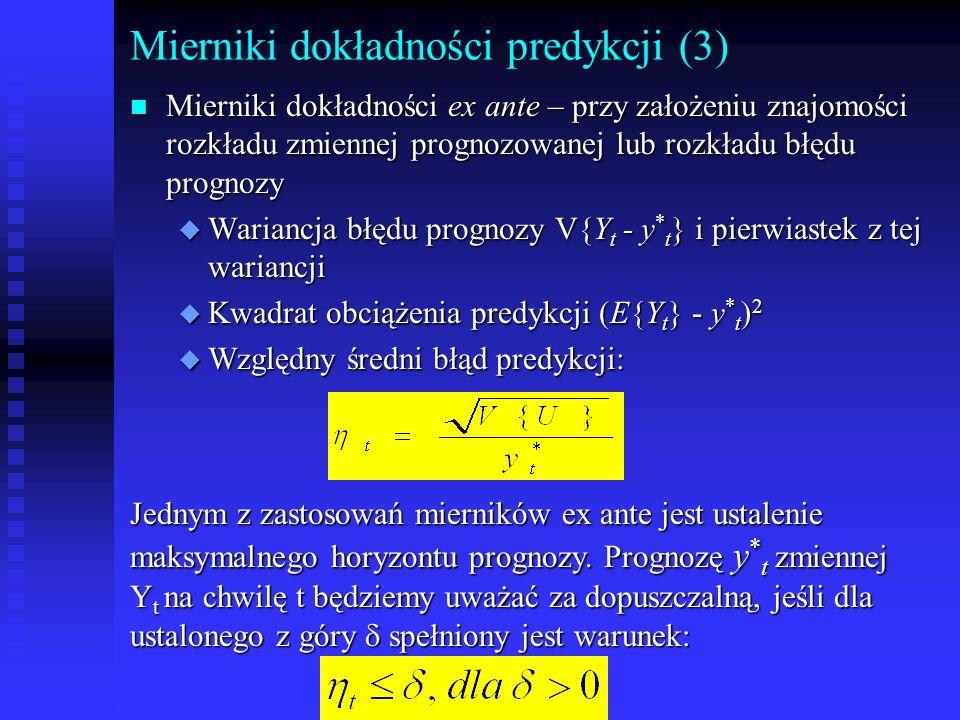 n Mierniki dokładności ex ante – przy założeniu znajomości rozkładu zmiennej prognozowanej lub rozkładu błędu prognozy u Wariancja błędu prognozy V{Y
