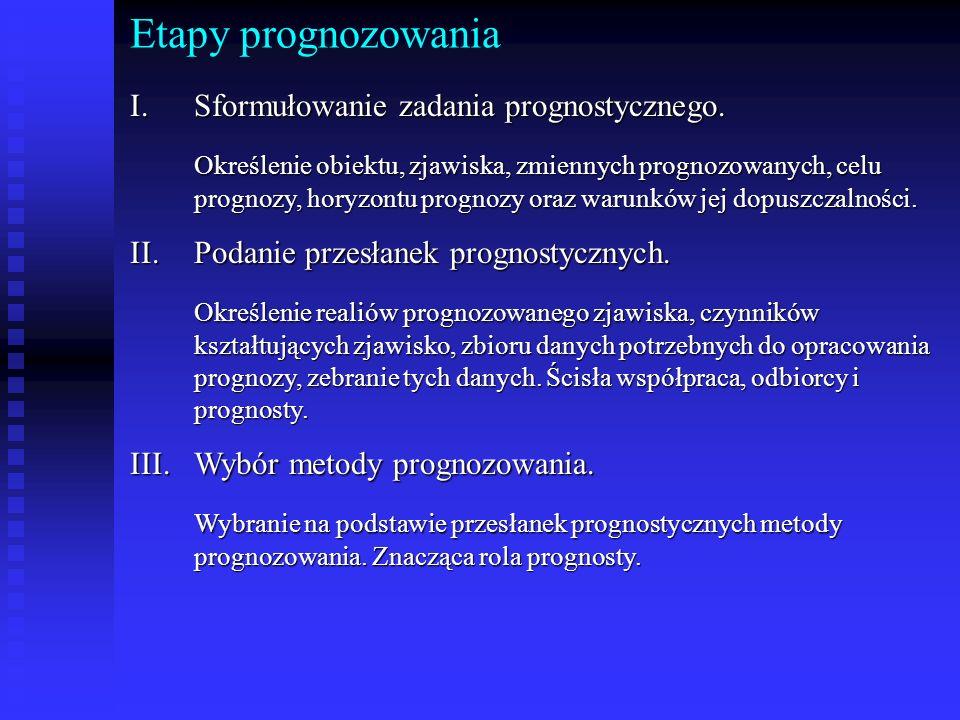 Etapy prognozowania I.Sformułowanie zadania prognostycznego. Określenie obiektu, zjawiska, zmiennych prognozowanych, celu prognozy, horyzontu prognozy