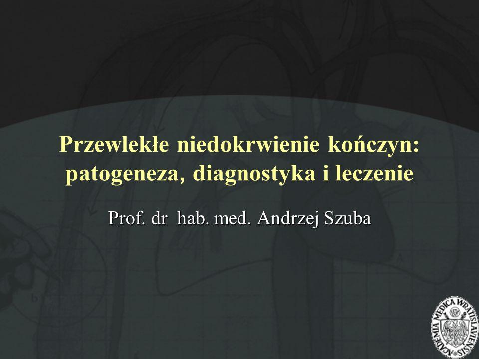Przewlekłe niedokrwienie kończyn: patogeneza, diagnostyka i leczenie Prof. dr hab. med. Andrzej Szuba