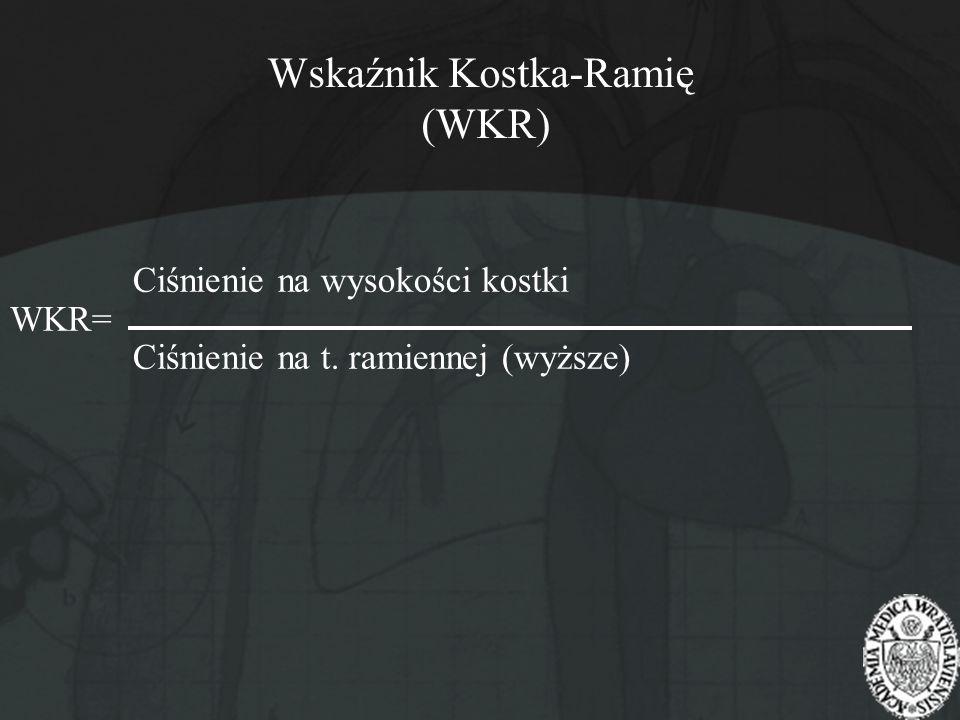 Wskaźnik Kostka-Ramię (WKR) Ciśnienie na wysokości kostki WKR= Ciśnienie na t. ramiennej (wyższe)