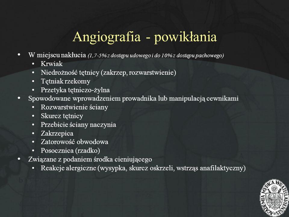 Angiografia - powikłania W miejscu nakłucia (1,7-5% z dostępu udowego i do 10% z dostępu pachowego) Krwiak Niedrożność tętnicy (zakrzep, rozwarstwieni