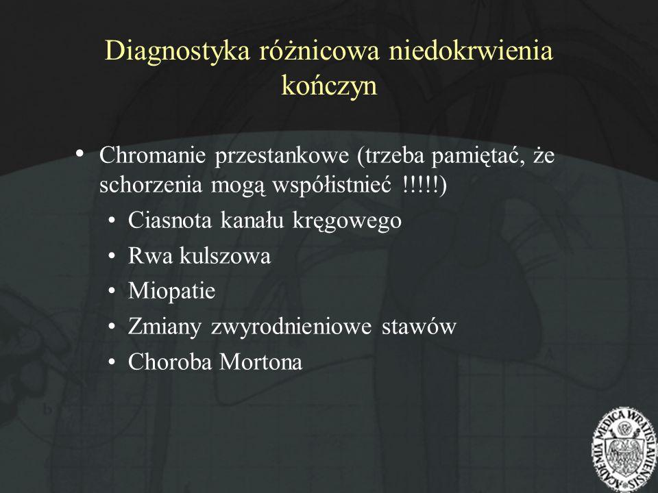 Diagnostyka różnicowa niedokrwienia kończyn Chromanie przestankowe (trzeba pamiętać, że schorzenia mogą współistnieć !!!!!) Ciasnota kanału kręgowego