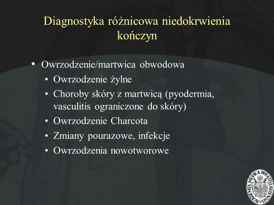Diagnostyka różnicowa niedokrwienia kończyn Owrzodzenie/martwica obwodowa Owrzodzenie żylne Choroby skóry z martwicą (pyodermia, vasculitis ograniczon