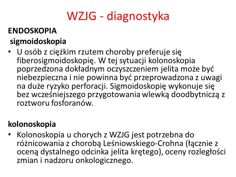 WZJG - diagnostyka ENDOSKOPIA sigmoidoskopia U osób z ciężkim rzutem choroby preferuje się fiberosigmoidoskopię. W tej sytuacji kolonoskopia poprzedzo