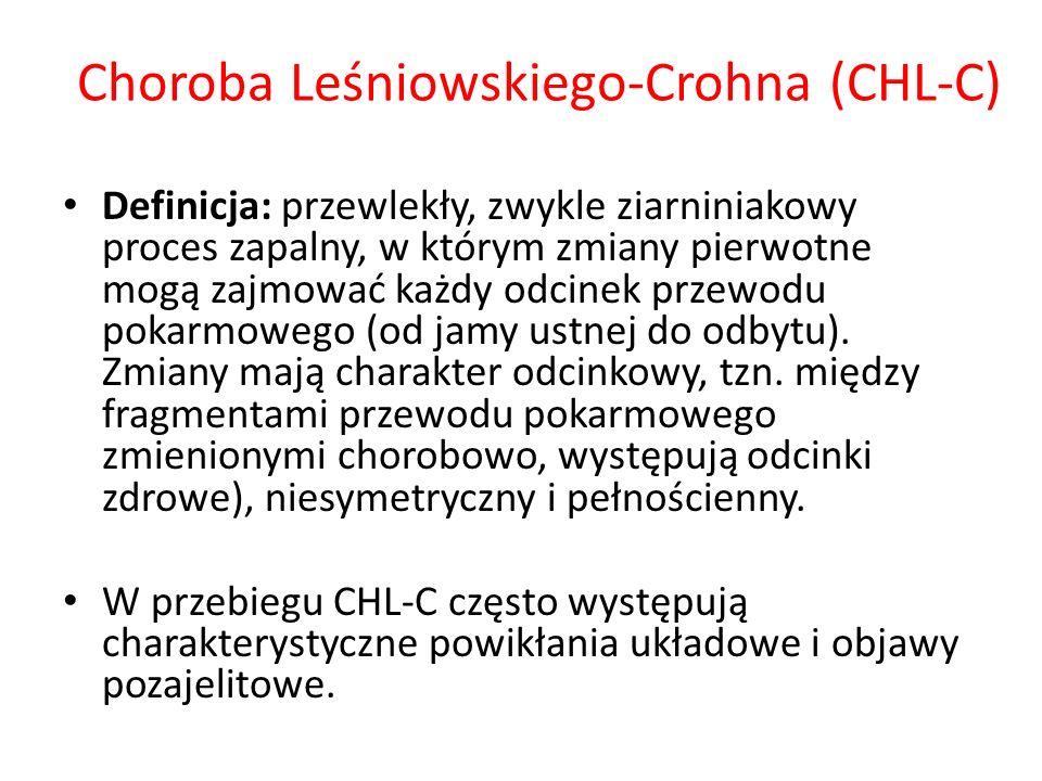 Choroba Leśniowskiego-Crohna (CHL-C) Definicja: przewlekły, zwykle ziarniniakowy proces zapalny, w którym zmiany pierwotne mogą zajmować każdy odcinek
