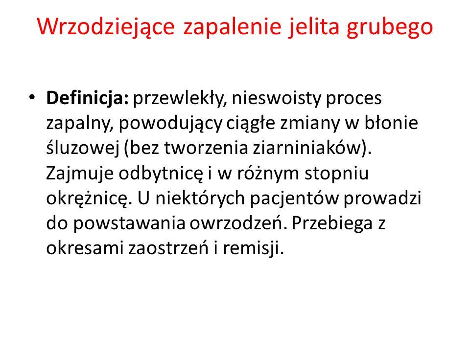 Wrzodziejące zapalenie jelita grubego Definicja: przewlekły, nieswoisty proces zapalny, powodujący ciągłe zmiany w błonie śluzowej (bez tworzenia ziar
