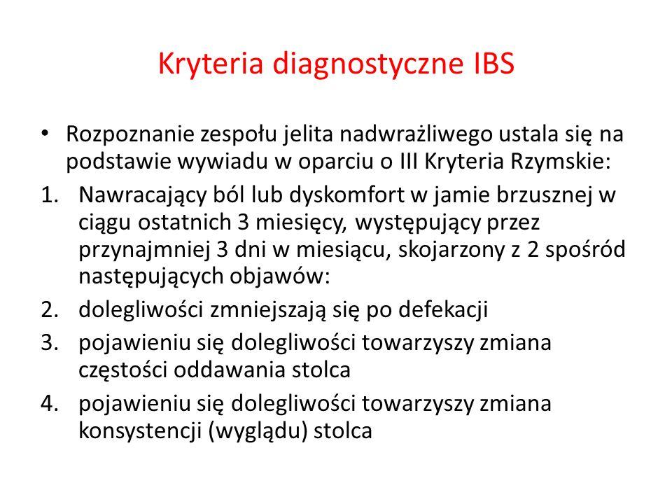 Kryteria diagnostyczne IBS Rozpoznanie zespołu jelita nadwrażliwego ustala się na podstawie wywiadu w oparciu o III Kryteria Rzymskie: 1.Nawracający b
